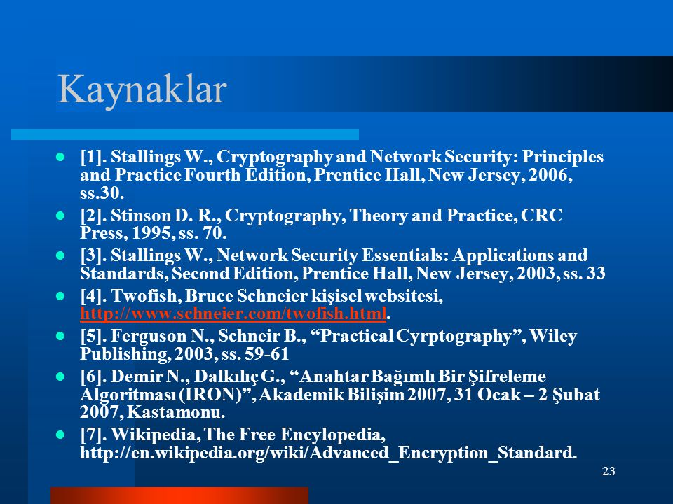 Kaynaklar [1]. Stallings W., Cryptography and Network Security: Principles and Practice Fourth Edition, Prentice Hall, New Jersey, 2006, ss.30.